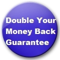 Double Your Money Back Guarantee